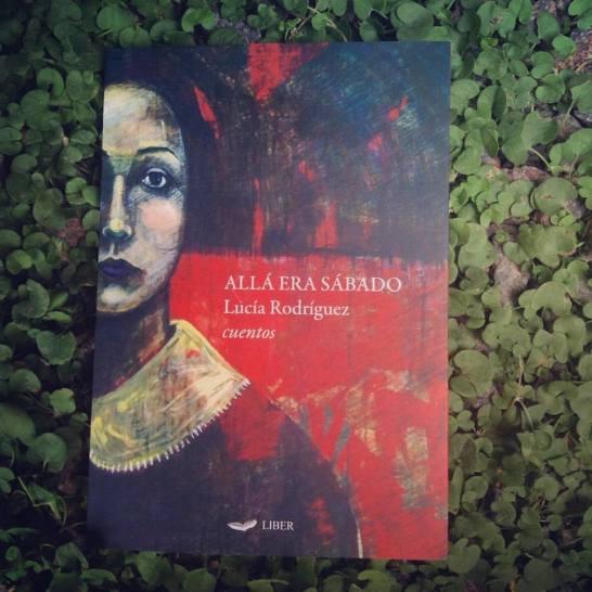 Allá era sábado. Lucía Rodriguez. (Liber)